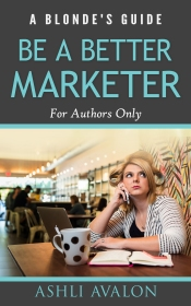 A Blonde's Guide to Be a Better Marketer For Authors Only Ashli Avalon