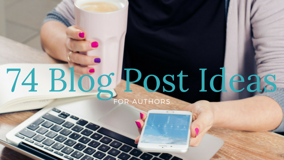 74 blog post ideas for authors