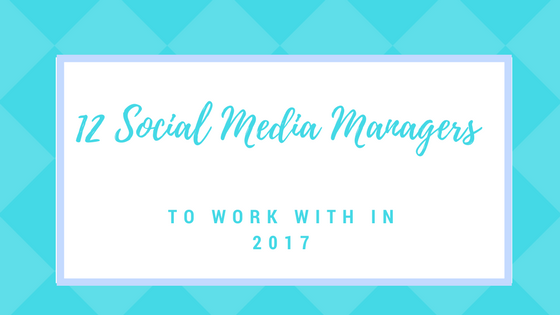 12 Social Media Managers to work with in 2017